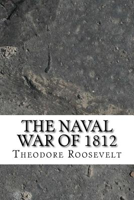 The Naval War of 1812 - Roosevelt, Theodore