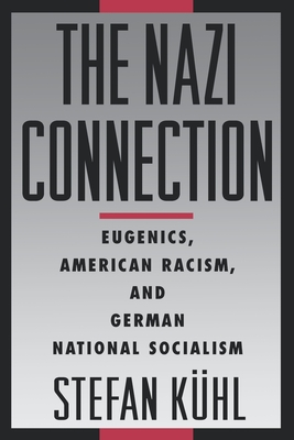 The Nazi Connection: Eugenics, American Racism, and German National Socialism - Kuhl, Stefan