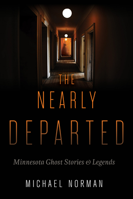 The Nearly Departed: Minnesota Ghost Stories & Legends - Norman, Michael