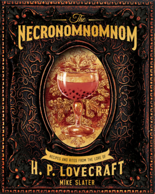 The Necronomnomnom: Recipes and Rites from the Lore of H. P. Lovecraft - Slater, Mike, and Red Duke Games LLC