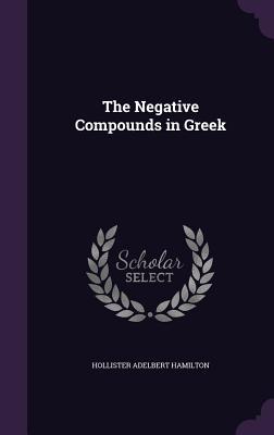 The Negative Compounds in Greek - Hamilton, Hollister Adelbert