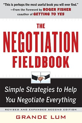 The Negotiation Fieldbook, Second Edition: Simple Strategies to Help You Negotiate Everything - Lum, Grande