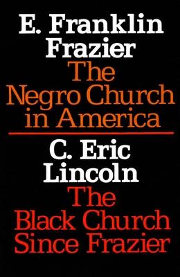 The Negro Church in America/The Black Church Since Frazier - Frazier, E Franklin