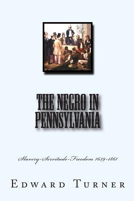 The Negro in Pennsylvania: Slavery-Servitude-Freedom 1639-1861 - Turner, Edward Raymond