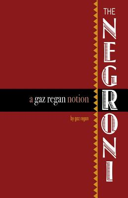 The Negroni: A Gaz Regan Notion - Regan, Gary