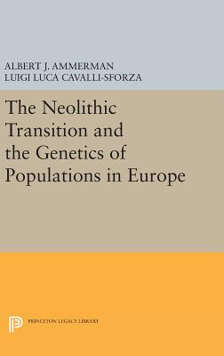 The Neolithic Transition and the Genetics of Populations in Europe - Ammerman, Albert J., and Cavalli-Sforza, Luigi Luca