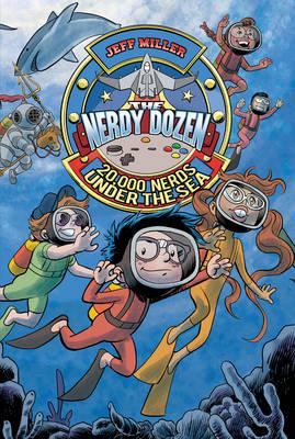 The Nerdy Dozen #3: 20,000 Nerds Under the Sea - Miller, Jeff