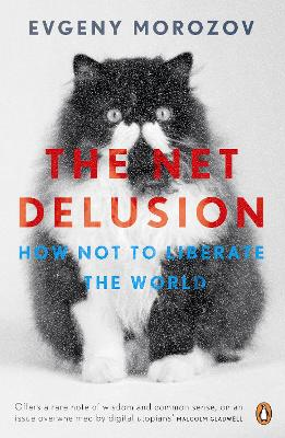 The Net Delusion: How Not to Liberate The World - Morozov, Evgeny