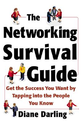 The Networking Survival Guide: Get the Success You Want by Tapping Into the People You Know: Get the Success You Want by Tapping Into the People You Know - Darling, Diane, and Darling Diane
