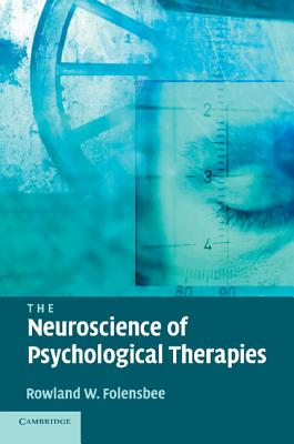 The Neuroscience of Psychological Therapies - Folensbee, Rowland