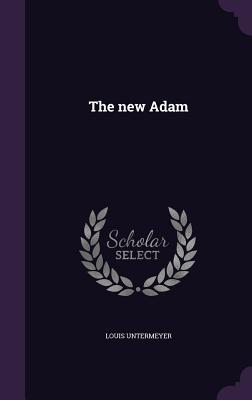 The New Adam - Untermeyer, Louis