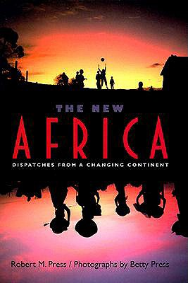 The New Africa: Dispatches from a Changing Continent - Press, Robert