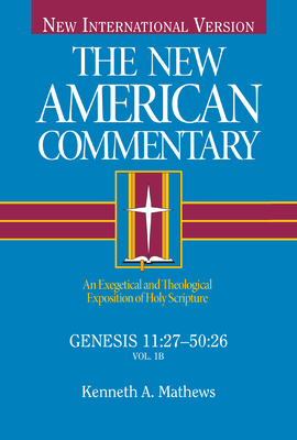 The New American Commentary: Genesis 11:27-50:26 (New International Version) - Mathews, Kenneth