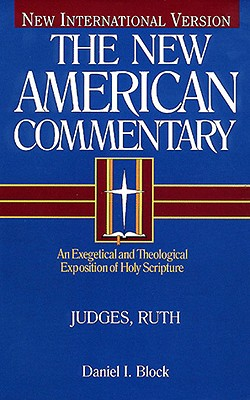 The New American Commentary: Volume 6 - Judges-Ruth - Block, Daniel I, Dr.
