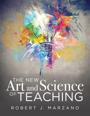 The New Art and Science of Teaching: More Than Fifty New Instructional Strategies for Academic Success - Marzano, Robert J, Dr.