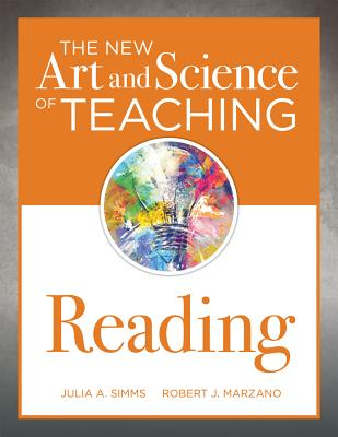 The New Art and Science of Teaching Reading: (How to Teach Reading Comprehension Using a Literacy Development Model) - Simms, Julia A, and Marzano, Robert J