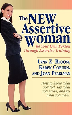 The New Assertive Woman - Bloom, Lynn, and Coburn, Karen, and Pearlman, Joan
