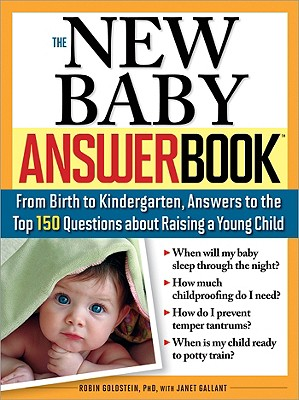 The New Baby Answer Book: From Birth to Kindergarten, Answers to the Top 150 Questions about Raising a Young Child - Goldstein, Robin, PH.D., and Gallant, Janet