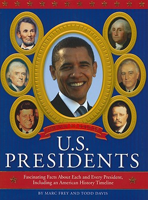 The New Big Book of U.S. Presidents: Fascinating Facts about Each and Every President, Including an American History Timeline - Frey, Marc, PH.D., and Davis, Todd J