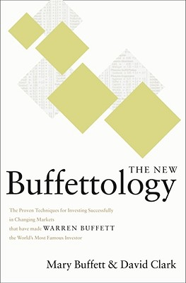 The New Buffettology: How Warren Buffett Got and Stayed Rich in Markets Like This and How You Can Too! - Buffett, Mary, and Clark, David, Ph.D.