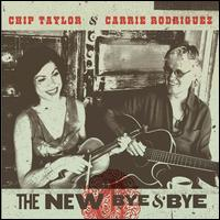 The New Bye & Bye - Chip Taylor/Carrie Rodriguez
