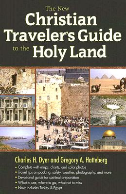 The New Christian Traveler's Guide to the Holy Land - Dyer, Charles H, and Hatteberg, Gregory A