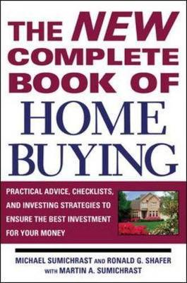 The New Complete Book of Home Buying - Sumichrast, Michael, and Shafer, Ronald G, and Sumichrast, Martin A