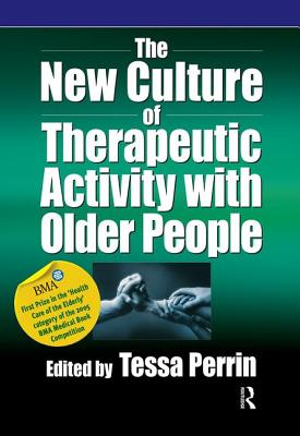 The New Culture of Therapeutic Activity with Older People - Perrin, Tessa