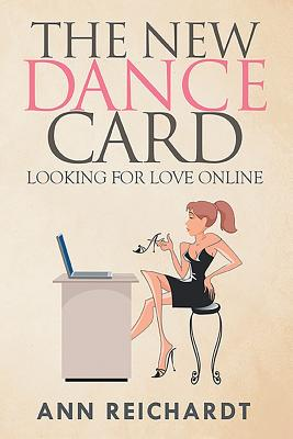 The New Dance Card: Looking for Love Online - Reichardt, Ann