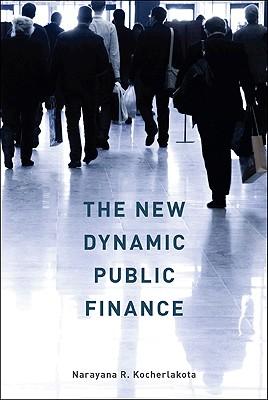 The New Dynamic Public Finance - Kocherlakota, Narayana R