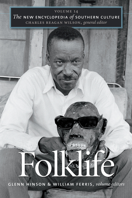 The New Encyclopedia of Southern Culture: Volume 14: Folklife - Wilson, Charles Reagan (Editor)