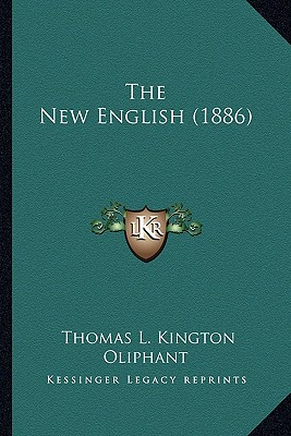 The New English (1886) the New English (1886) - Oliphant, Thomas L Kington