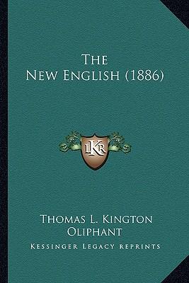 The New English (1886) the New English (1886) - Oliphant, Thomas L Kington