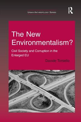 The New Environmentalism?: Civil Society and Corruption in the Enlarged Eu - Torsello, Davide