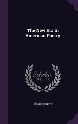 The New Era in American Poetry - Untermeyer, Louis