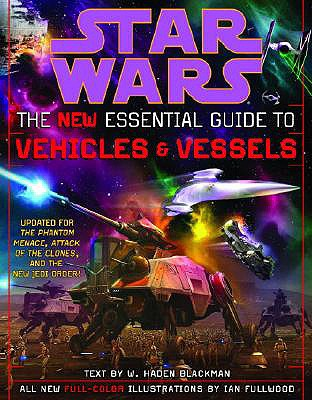 The New Essential Guide to Vehicles and Vessels: Star Wars - Blackman, Haden