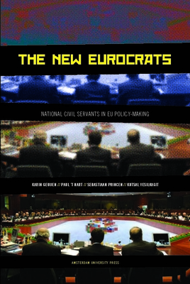 The New Eurocrats: National Civil Servants in Eu Policymaking - Geuijen, Karin, and Hart, Paul, and Princen, Sebastiaan
