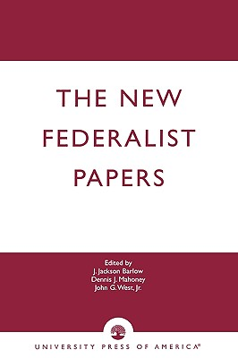 The New Federalist Papers - Barlow, J Jackson, and Mahoney, Dennis J, and West, John G Jr