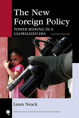 The New Foreign Policy: Power Seeking in a Globalized Era - Neack, Laura