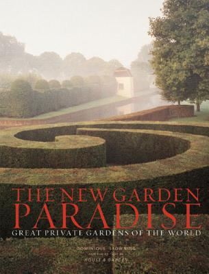 The New Garden Paradise: Great Private Gardens of the World - Browning, Dominique