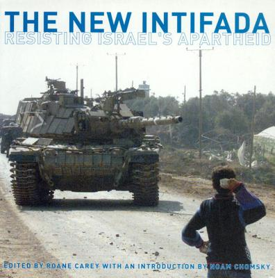 The New Intifada: Resisting Israel's Apartheid - Carey, RoAne (Editor), and Chomsky, Noam (Introduction by)