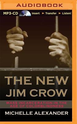 The New Jim Crow: Mass Incarceration in the Age of Colorblindness - Alexander, Michelle, and Chilton, Karen (Read by)
