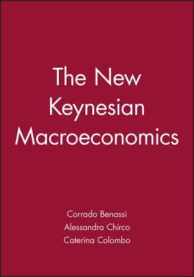 The New Keynesian Macroeconomics - Benassi, Corrado, and Chirco, Alessandra, and Colombo, Caterina