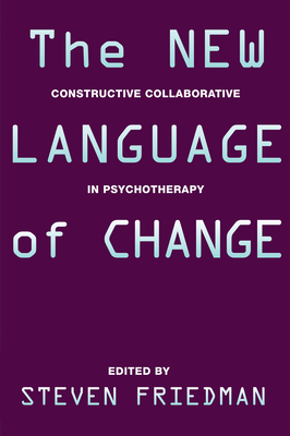 The New Language of Change: Constructive Collaboration in Psychotherapy - Friedman, Steven, Ph.D. (Editor), and Steven Friedman Harvard Community Health Plan Harvard University Usa (Editor), and...