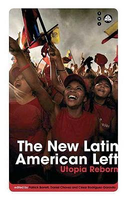 The New Latin American Left: Utopia Reborn - Barrett, Patrick (Editor)