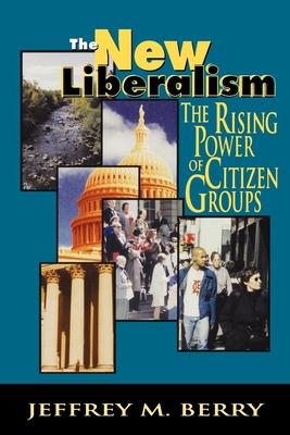 The New Liberalism: The Rising Power of Citizen Groups - Berry, Jeffrey M
