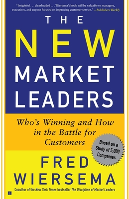The New Market Leaders: Who's Winning and How in the Battle for Customers - Wiersema, Fred