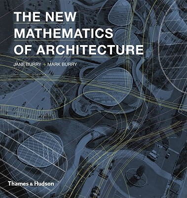 The New Mathematics of Architecture - Burry, Jane, and Burry, Mark, Professor