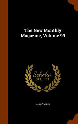 The New Monthly Magazine, Volume 99 - Anonymous