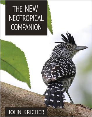 The New Neotropical Companion - Kricher, John